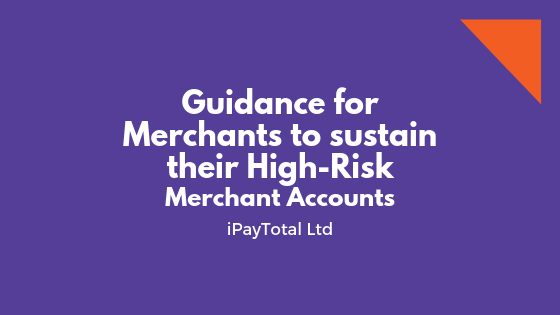 Guidance for Merchants to sustain their High-Risk Merchant Accounts